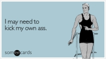 need-kick-own-ass-confession-ecard-someecards